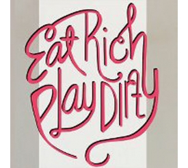 Eat Rich Play Dirty